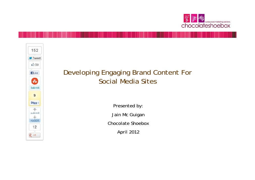 Developing Engaging Brand Content For          Social Media Sites              Presented by:              Jain Mc Guigan  ...