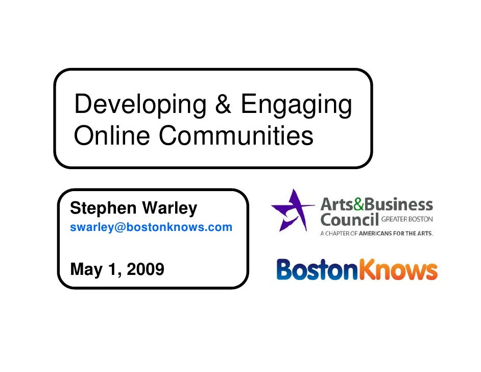Developing & Engaging Online Communities  Stephen Warley swarley@bostonknows.com   May 1, 2009
