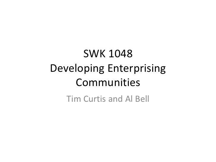 SWK 1048Developing Enterprising    Communities   Tim Curtis and Al Bell