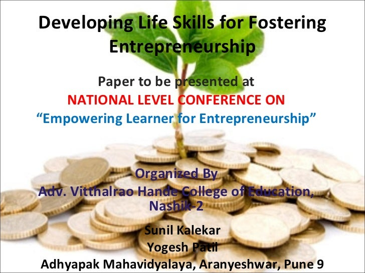 Developing Life Skills for Fostering       Entrepreneurship        Paper to be presented at    NATIONAL LEVEL CONFERENCE O...