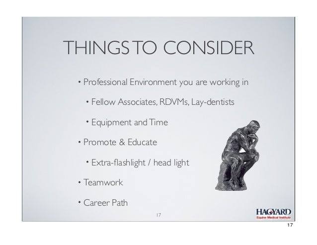 THINGS TO CONSIDER •  Professional Environment you are working in • •  •  Fellow Associates, RDVMs, Lay-dentists Equipment...