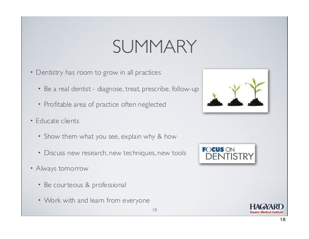 SUMMARY •  Dentistry has room to grow in all practices • •  •  Be a real dentist - diagnose, treat, prescribe, follow-up P...