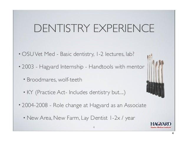 DENTISTRY EXPERIENCE • OSU Vet • 2003  Med - Basic dentistry, 1-2 lectures, lab?  - Hagyard Internship - Handtools with me...