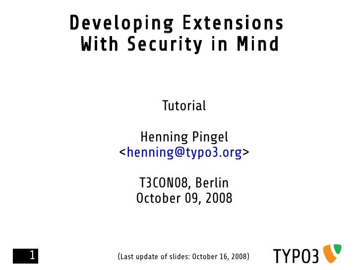 Developing Extensions      With Security in Mind                         Tutorial              Henning Pingel          <he...