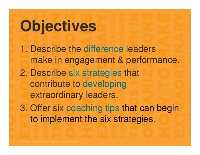 Objectives 1. Describe the difference leaders make in engagement & performance. 2. Describe six strategies that contribute...