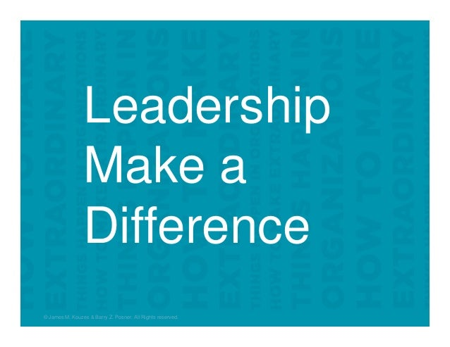 Leadership Make a Difference © James M. Kouzes & Barry Z. Posner. All Rights reserved.