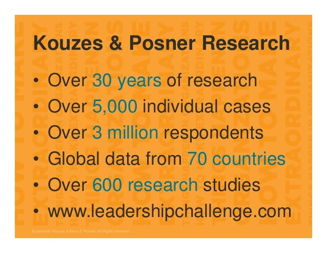 Kouzes & Posner Research • Over 30 years of research • Over 5,000 individual cases • Over 3 million respondents • Global d...
