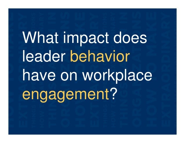 What impact does leader behavior have on workplace engagement?