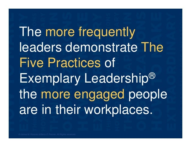 The more frequently leaders demonstrate The Five Practices of Exemplary Leadership® the more engaged people are in their w...