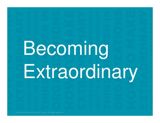 Becoming Extraordinary © James M. Kouzes & Barry Z. Posner. All Rights reserved.