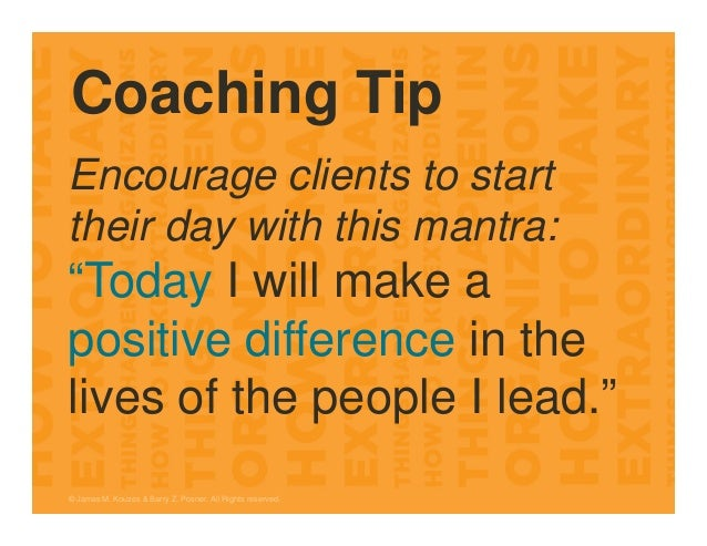 """Coaching Tip Encourage clients to start their day with this mantra: """"Today I will make a positive difference in the lives ..."""