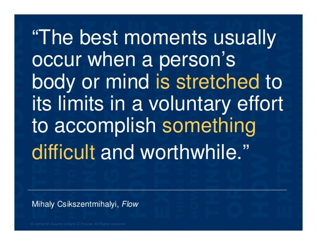 """Mihaly Csikszentmihalyi, Flow """"The best moments usually occur when a person's body or mind is stretched to its limits in a..."""
