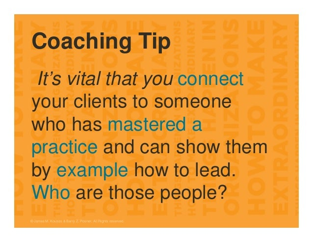 Coaching Tip It's vital that you connect your clients to someone who has mastered a practice and can show them by example ...