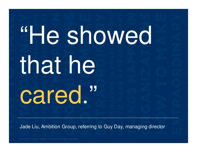 """Jade Liu, Ambition Group, referring to Guy Day, managing director """"He showed that he cared."""" © James M. Kouzes & Barry Z. ..."""