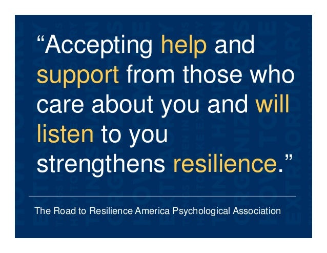 """The Road to Resilience America Psychological Association """"Accepting help and support from those who care about you and wil..."""