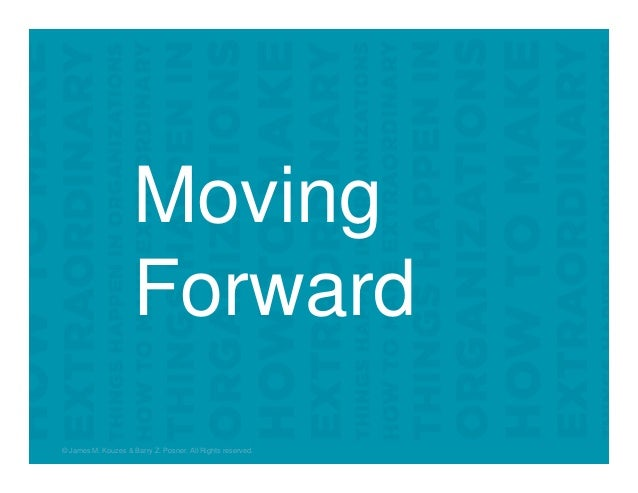 Moving Forward © James M. Kouzes & Barry Z. Posner. All Rights reserved.