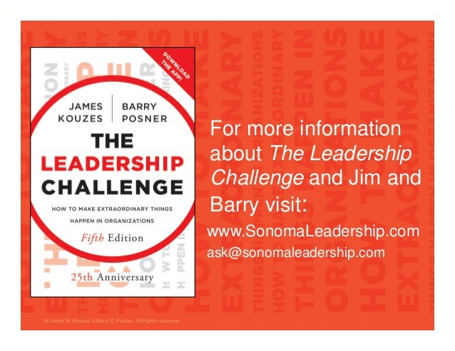 © James M. Kouzes & Barry Z. Posner. All Rights reserved. For more information about The Leadership Challenge and Jim and ...