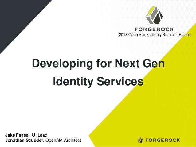 2013 Open Stack Identity Summit - France  Developing for Next Gen Identity Services  Jake Feasal, UI Lead Jonathan Scudder...