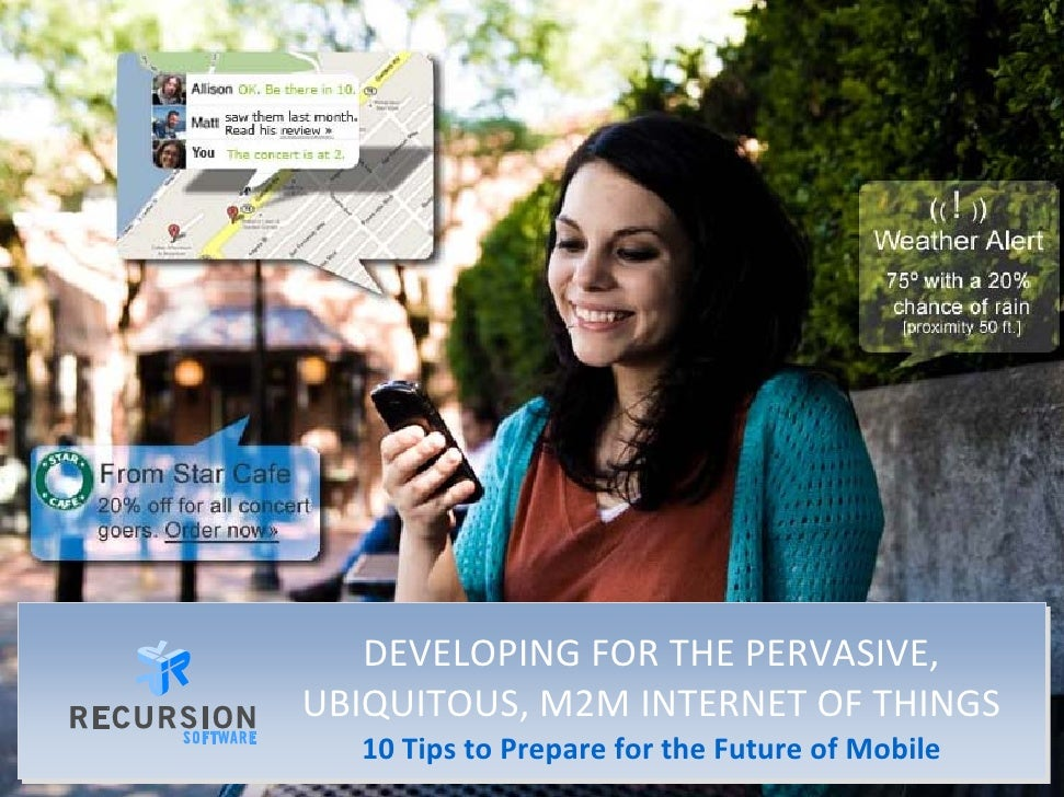 DEVELOPING FOR THE PERVASIVE,  UBIQUITOUS, M2M INTERNET OF THINGS   10 Tips to Prepare for the Future of Mobile