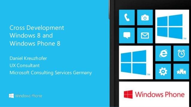 Daniel Kreuzhofer UX Consultant Microsoft Consulting Services Germany Cross Development Windows 8 and Windows Phone 8
