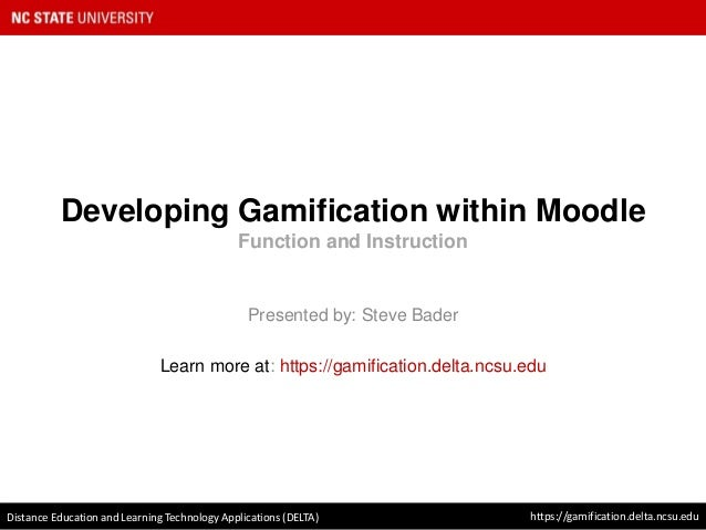 Developing Gamification within Moodle Function and Instruction Presented by: Steve Bader Learn more at: https://gamificati...