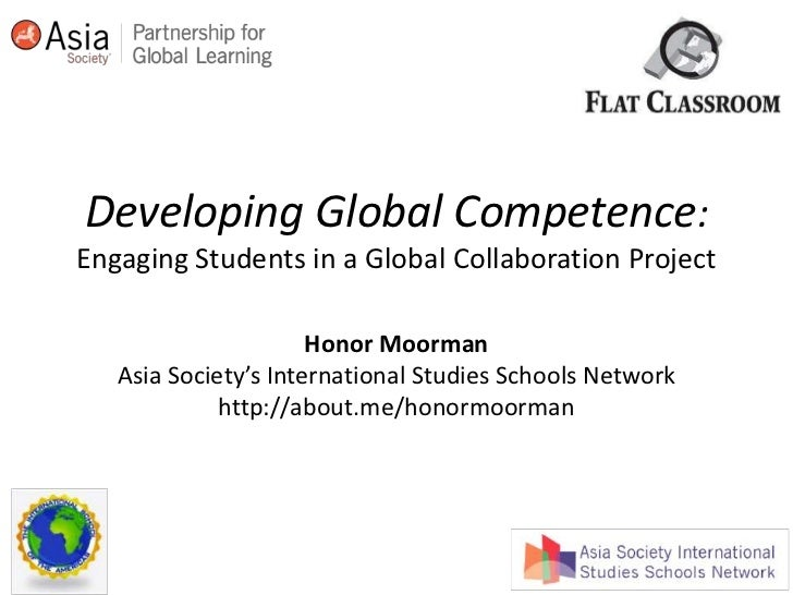 Developing Global Competence:Engaging Students in a Global Collaboration Project<br />Honor Moorman<br />Asia Society's In...