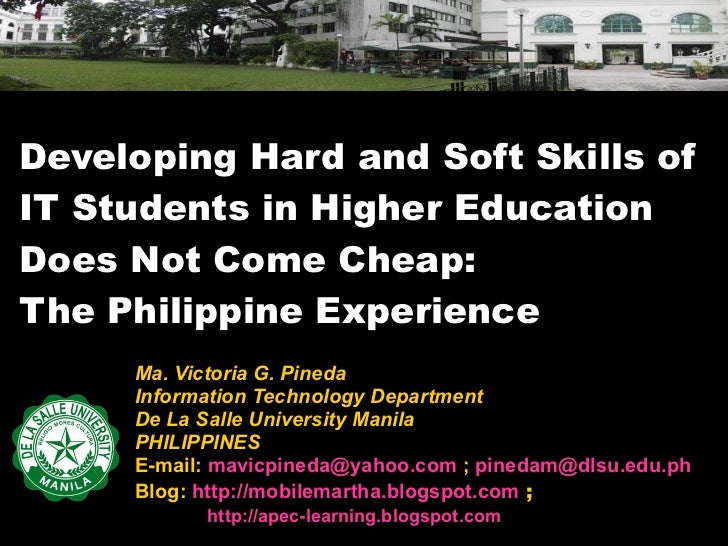 Developing Hard and Soft Skills of IT Students in Higher Education Does Not Come Cheap:  The Philippine Experience <ul><li...