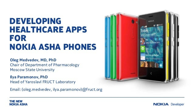 DEVELOPING HEALTHCARE APPS FOR NOKIA ASHA PHONES Oleg Medvedev, MD, PhD Chair of Department of Pharmacology Moscow State U...