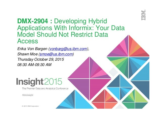 © 2015 IBM Corporation DMX-2904 : Developing Hybrid Applications With Informix: Your Data Model Should Not Restrict Data A...
