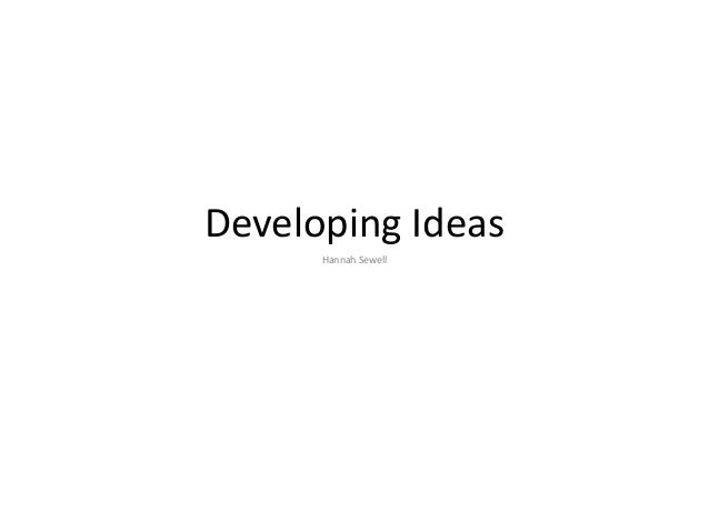 Developing Ideas Hannah Sewell