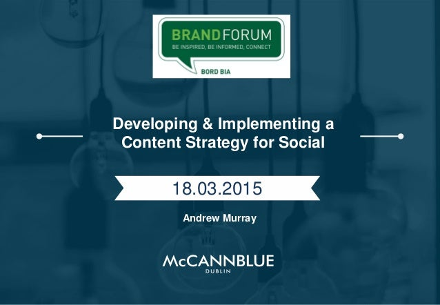 Developing & Implementing a Content Strategy for Social 18.03.2015 Andrew Murray
