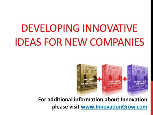 DEVELOPING INNOVATIVEIDEAS FOR NEW COMPANIESFor additional information about Innovationplease visit www.InnovationGrow.com