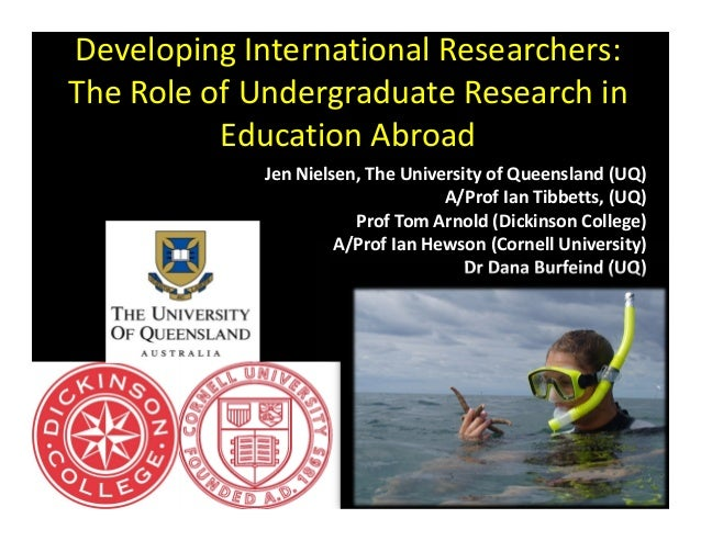 Developing International Researchers: The Role of Undergraduate Research in           Education Abroad             Jen Nie...