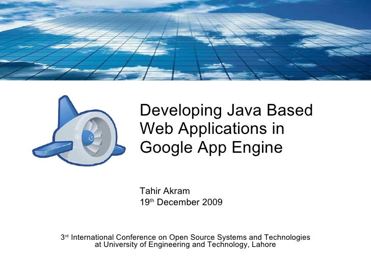 Developing Java Based Web Applications in  Google App Engine 3 rd  International Conference on Open Source Systems and Tec...