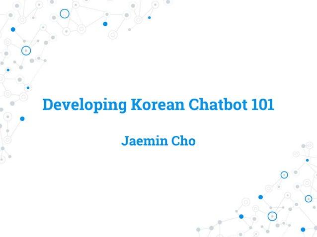Developing Korean Chatbot 101 Jaemin Cho