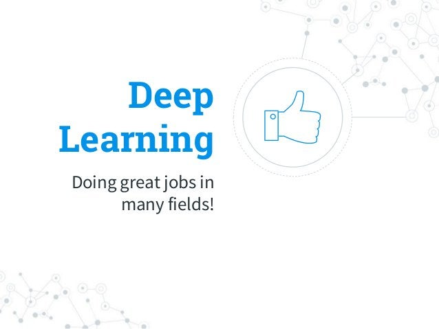 Deep Learning Doing great jobs in many fields!