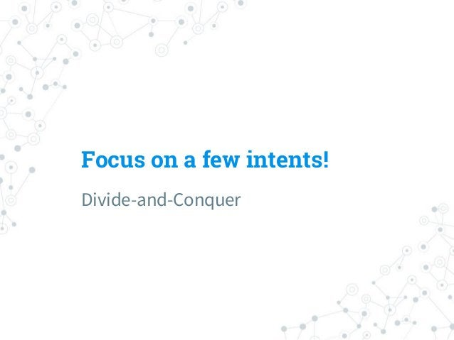 Intent Schema ◎ For Business bots, some questions are more important than others ○ Don't need to deal with everyday conver...