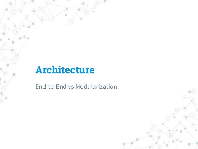 Architecture ◎ End-to-end model is (academically) fancier ◎ However, Deep Learning is Black Box ○ Hard to understand reaso...