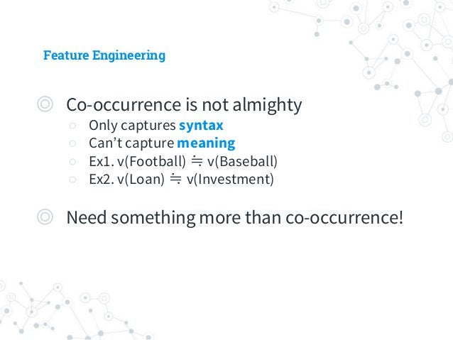 Feature Engineering ◎ Keyword Occurrences ○ Top K most frequent words from your own data ○ Keyword Occurrence vector of le...