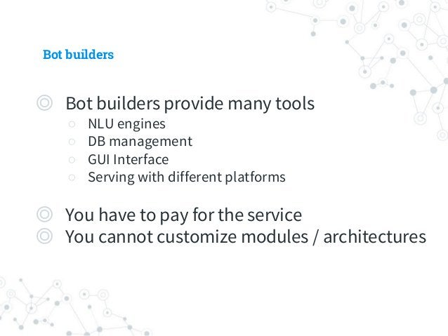 Bots are too hyped! ◎ Inefficient to existing platforms ○ # of inputs / response time ○ Many big companies develop bots fo...