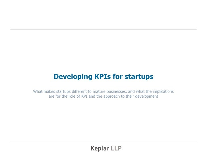 Developing KPIs for startupsWhat makes startups different to mature businesses, and what the implications       are for th...