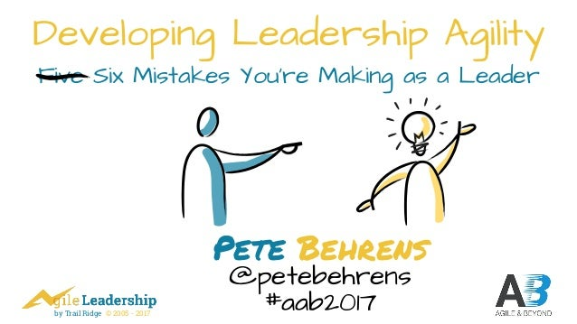 by Trail Ridge © 2005 - 2017 Developing Leadership Agility Five Six Mistakes You're Making as a Leader Pete Behrens @peteb...