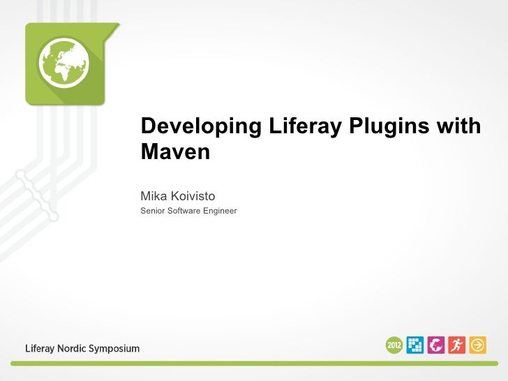 Developing Liferay Plugins withMavenMika KoivistoSenior Software Engineer