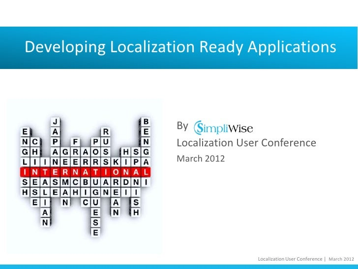 Developing Localization Ready Applications                    By                    Localization User Conference          ...