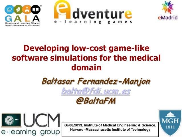 Baltasar Fernandez-Manjon balta@fdi.ucm.es @BaltaFM Developing low-cost game-like software simulations for the medical dom...