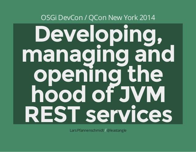 OSGi DevCon / QCon New York 2014 Developing, managingand openingthe hoodofJVM RESTservices/Lars Pfannenschmidt @least...