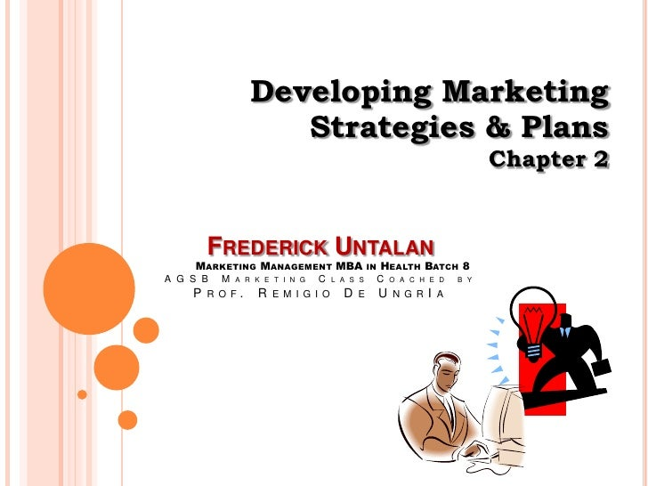 Developing Marketing <br />Strategies & Plans<br />Chapter 2<br />Frederick Untalanv49 Marketing Management MBA in Health ...