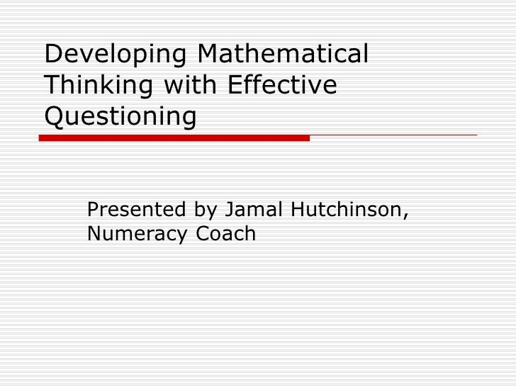 Developing Mathematical Thinking with Effective Questioning  Presented by Jamal Hutchinson, Numeracy Coach
