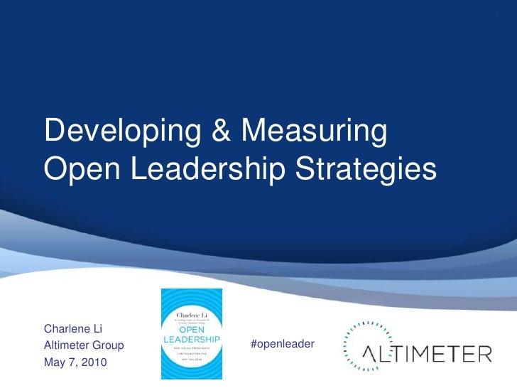 Developing & Measuring Open Leadership Strategies<br />Charlene Li<br />Altimeter Group<br />May 7, 2010<br />1<br />#open...