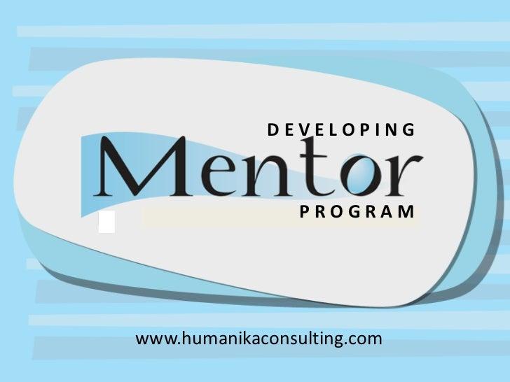DEVELOPINGDeveloping Mentoring Program                       PROGRAM    www.humanikaconsulting.com      www.humanikaconsul...